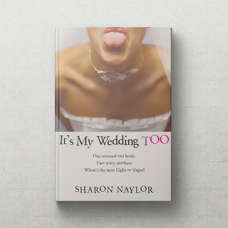 9d78d8007d60 It s My Wedding Too - Sharon Naylor